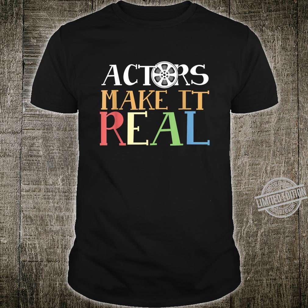 Film Actor Theater Actress Actors Make It Real Drama Acting Shirt