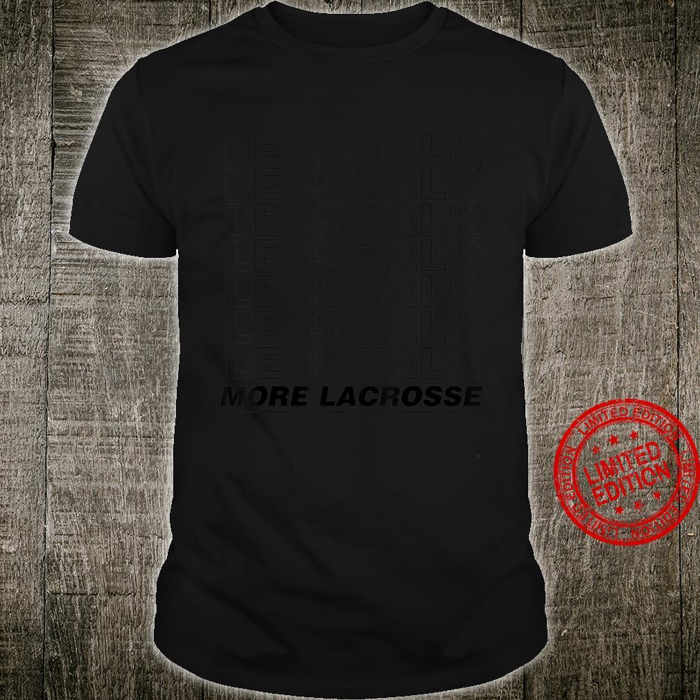 Less Talk More Lacrosse High School Sports Shirt