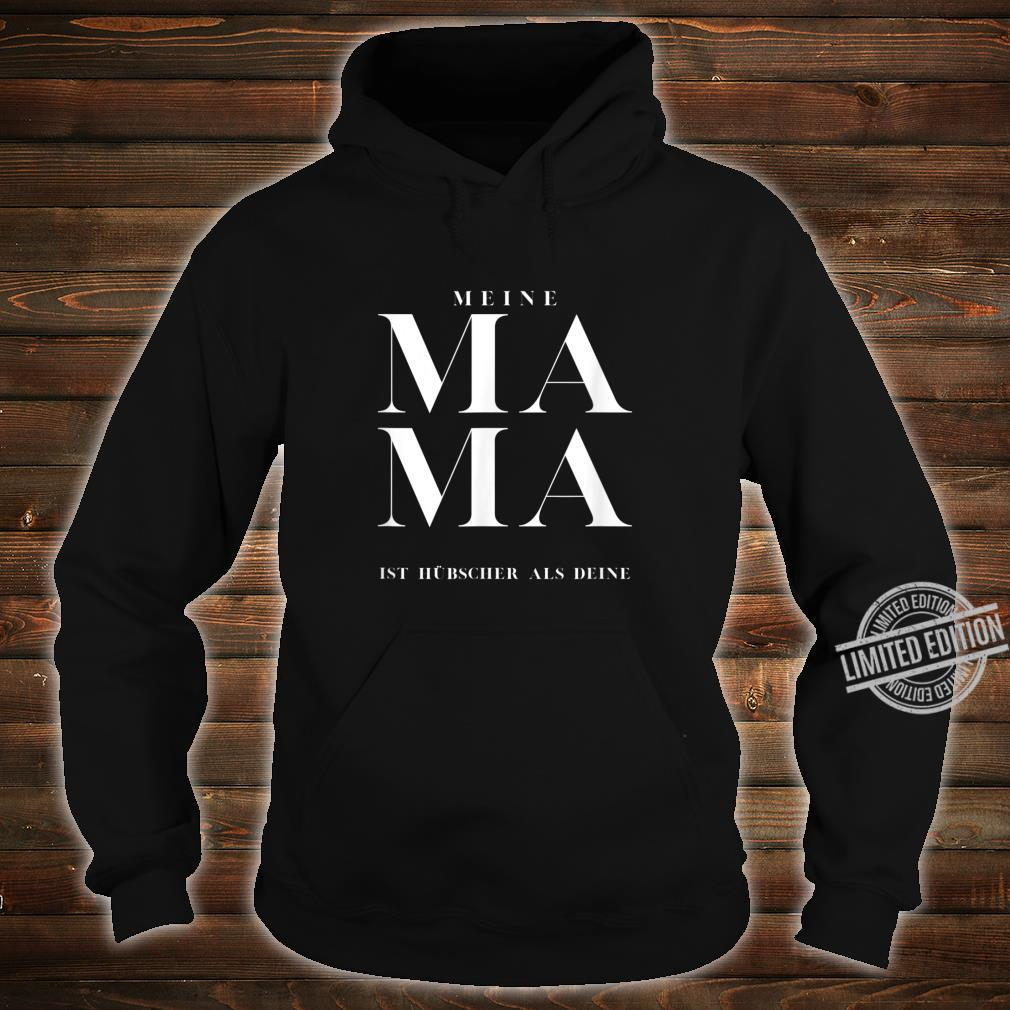 Meine Mama ist hübscher als deine Shirt hoodie