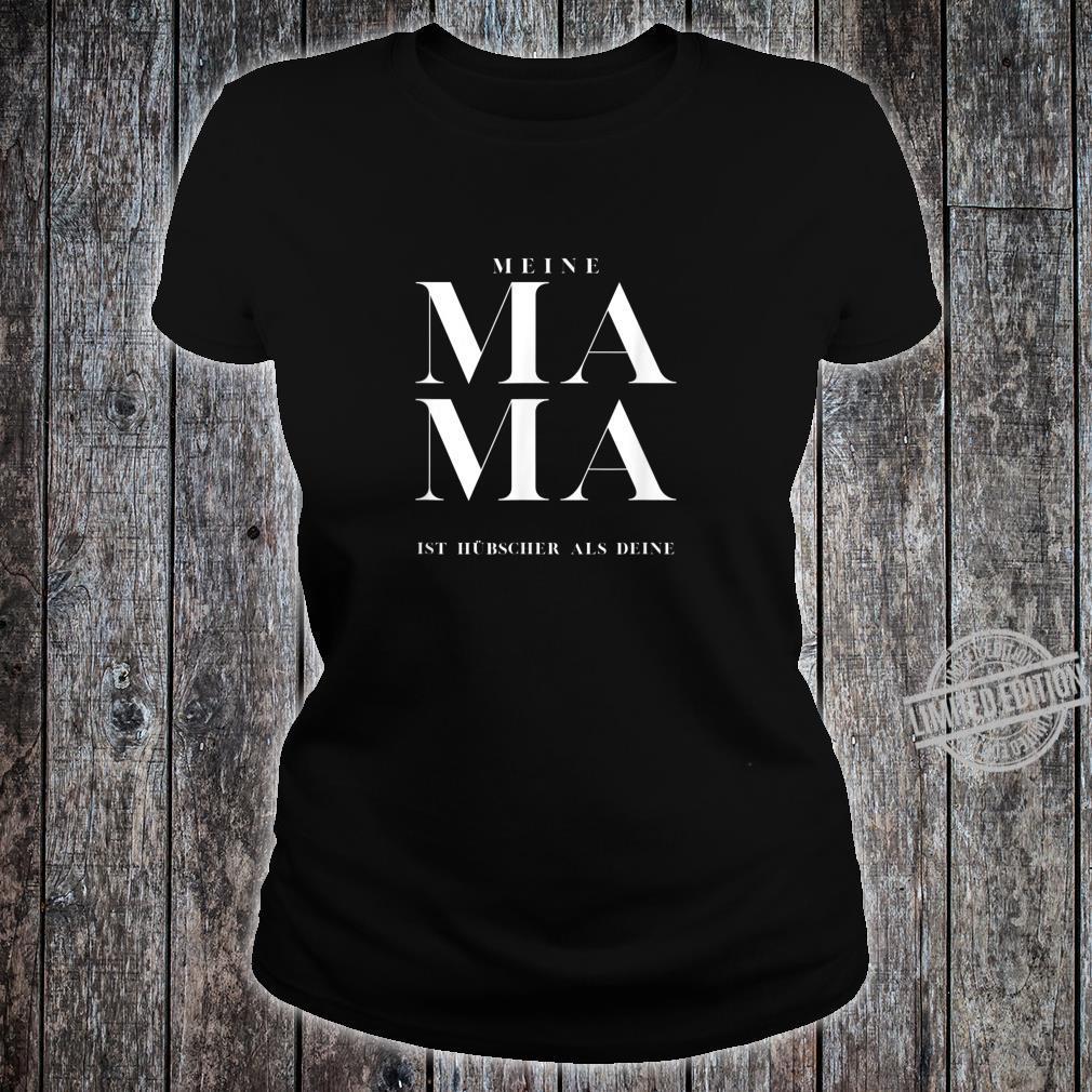 Meine Mama ist hübscher als deine Shirt ladies tee