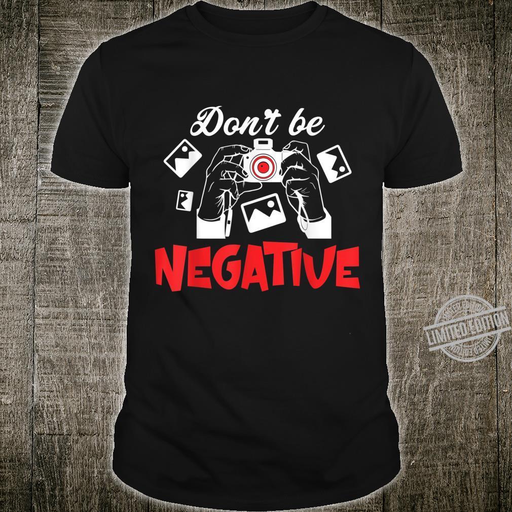 Photography Don't NegativePhotographer Shirt