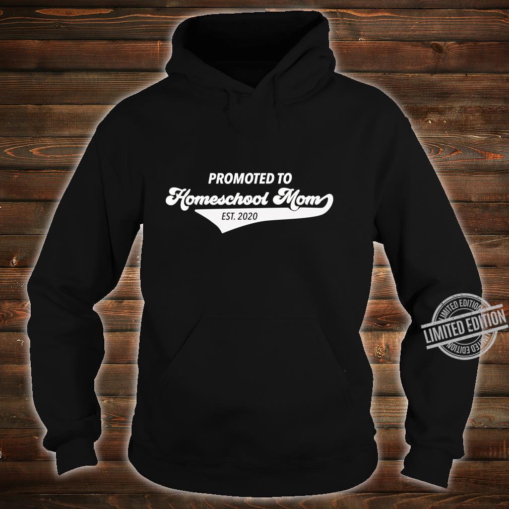 Promoted to Homeschool Mom 2020 for Homeschool Mom Shirt hoodie